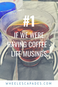 An image to pin. A photo of a clear glass cup with tea brewing inside. The title text 'If we were having coffee - life musings #1 is placed over. #WeekendCoffeeShare