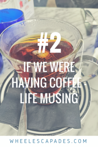 An image to pin. There is a clear glass cup of tea on a white table. The title text 'if we were having coffee - life musings #2 is placed over