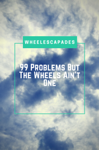 An image to pin. A cloudy sky background. With title text placed over. 99 Problems But The Wheels Ain't One.