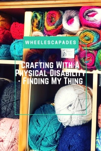 An image to pin. Title text 'Crafting With A Physical Disability - Finding My Thing' is placed over a photo of shelves filled with colourful wool in a craft shop.