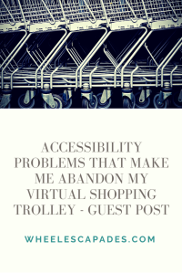 An image to pin. Empty shopping trolleys are stacked up at the top on the image. Title text is places below on a cream background. Accessibility Problems That Make Me Abandon My Virtual Shopping Trolley - Guest Post.