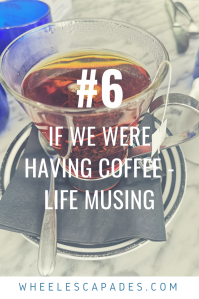 An image to pin. Title text If we were having coffee - life musing #6 is placed over a photo of a clear glass cup filled with brown liquid. There is a saucer and teaspoon.