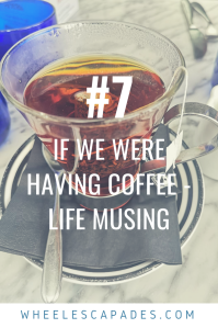 An image to pin. A glass mug filled with dark liquid. Title text places over reads - If We Were Having Coffee - Life Musing #7