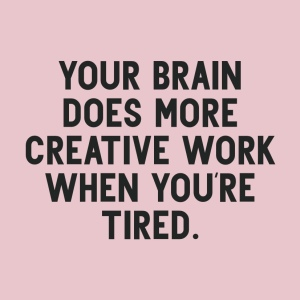 Pale pink background with black text that reads - Your brain does more creative work when you're tired.