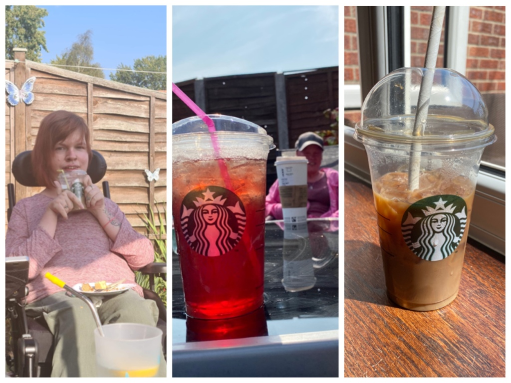 Three photos of various Starbucks drinks. The first photo is me in the garden in my wheelchair holding a takeaway iced coffee. The second photo is of a Starbucks clear cup filled with bright red liquid on a table in the garden, a friend can be seen blurred in the distance. The third photo is of a clear Starbucks cup containing iced coffee standing on a wooden windowsill.