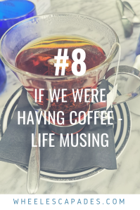 An image to pin. Title text, If We Were Having Coffee - Life Musing #8, is place over a photo a a glass cup filled with dark liquid, on a white surface