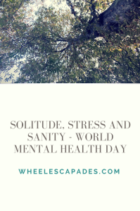 The top third is a photo looking up into the trees. The bottom is a cream background with great text reading Solitude, Stress and Sanity - World Mental Health Day