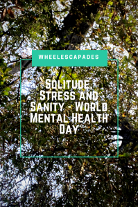 Title text - Solitude, Stress and Sanity - World Mental Health Day, is placed over a photo looking up in to the trees.