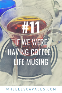 Title text If we were having coffee - Life Musings #11 is in white placed over the photo of a clear glass cup filled with dark liquid.